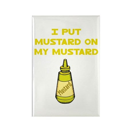 I Put Mustard on My Mustard Rectangle Magnet (10 p