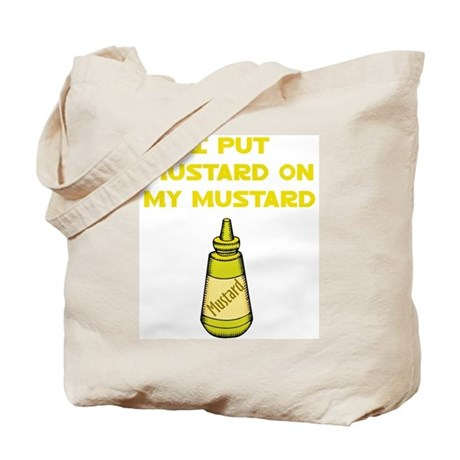 I Put Mustard on My Mustard Tote Bag