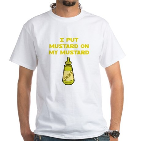 I Put Mustard on My Mustard White T-Shirt