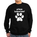 got German Shorthaired Pointer? Sweatshirt