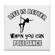 Life is better when you can POLE DANCE dance Tile