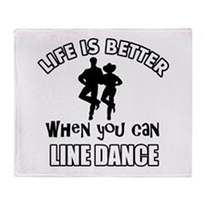 Life is better when you can LINE DANCE Throw Blank