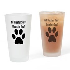 got Greater Swiss Mountain Dog? Drinking Glass