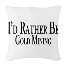 Rather Be Gold Mining Woven Throw Pillow