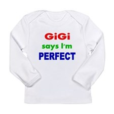 GiGi says Im PERFECT Long Sleeve T-Shirt