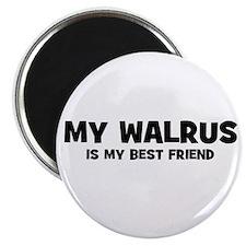 My WALRUS is my Best Friend Magnet