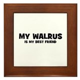My WALRUS is my Best Friend Framed Tile
