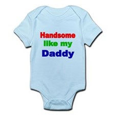 Handsome like my Daddy 3 Body Suit