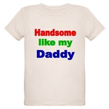 Handsome like my Daddy 3 T-Shirt