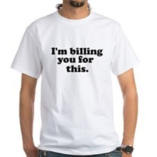 [i'm billing you for this] Shirt