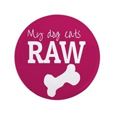 "My Dog Eats Raw 3.5"" Button"