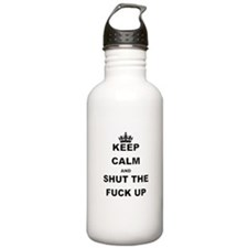KEEP CALM AND SHUT THE FUCK UP Water Bottle