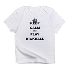 KEEP CALM AND PLAY KICKBALL Infant T-Shirt