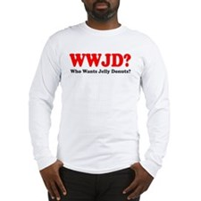WWJD Who Wants Jelly Donuts Long Sleeve T-Shirt