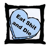 Eat Shit and Die Throw Pillow