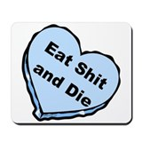Eat Shit and Die Mousepad