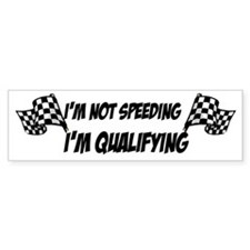Im not speeding, Im qualifying Bumper Bumper Sticker