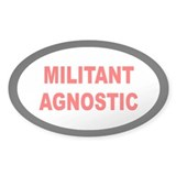 MILITANT AGNOSTIC... Oval Decal