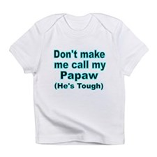 Dont make me call my Papaw (Hes tough) Infant T-Sh