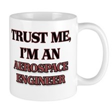 Trust Me, I'm an Aerospace Engineer Mugs
