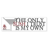 The only Bush I trust. Bumper Bumper Sticker