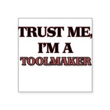 Trust Me, I'm a Toolmaker Sticker