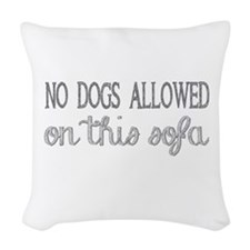no dogs allowed on this sofa Woven Throw Pillow