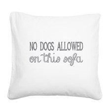 no dogs allowed on this sofa Square Canvas Pillow