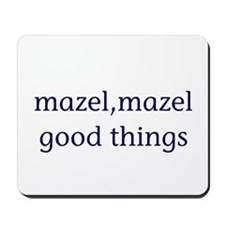 Mazel, mazel good things Mousepad
