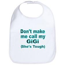 Dont make me call my GiGi (Shes tough) Bib