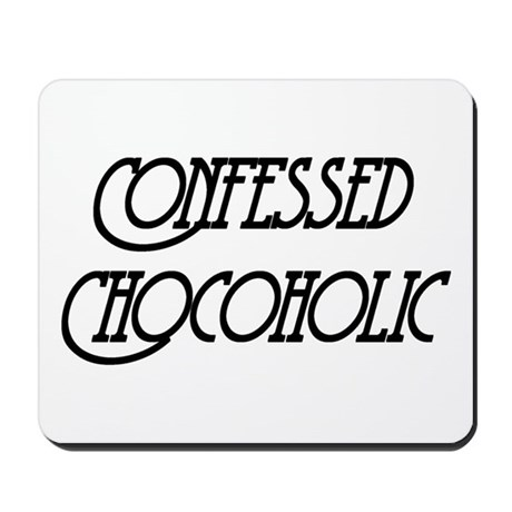 Confessed Chocoholic Mousepad