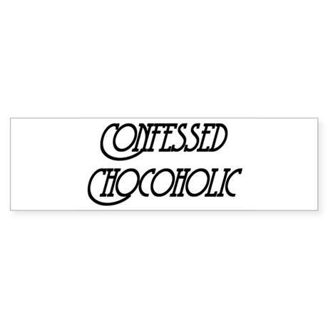 Confessed Chocoholic Bumper Sticker