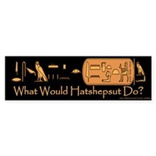 What Would Hatshepsut Do? Bumper Sticker/black