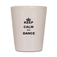 KEEP CALM AND DANCE Shot Glass