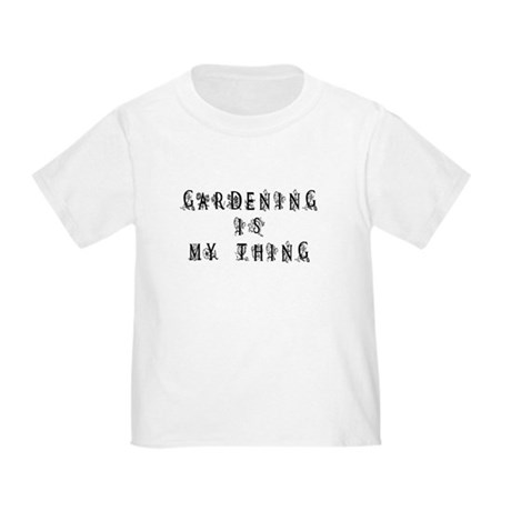 Gardening is My Thing Toddler T-Shirt