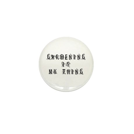 Gardening is My Thing Mini Button (10 pack)