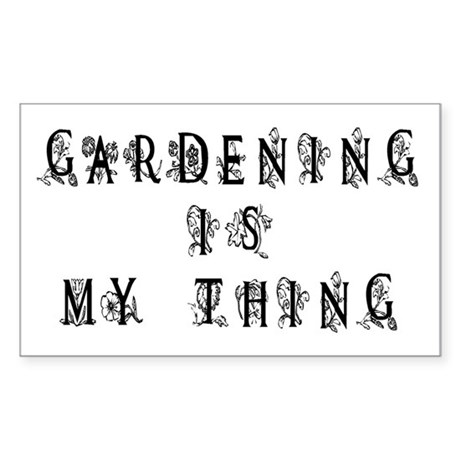 Gardening is My Thing Rectangle Sticker