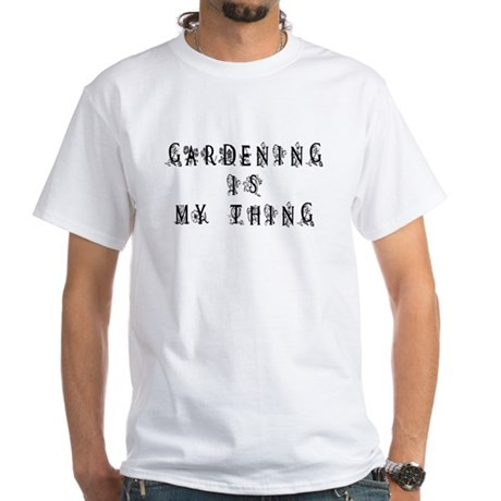 Gardening is My Thing White T-Shirt