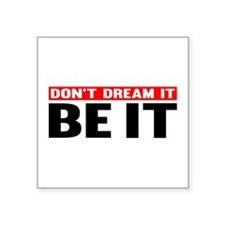 Dont Dream It. Be It Sticker