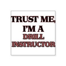 Trust Me, I'm a Drill Instructor Sticker