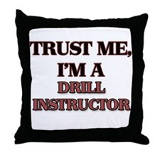 Trust Me, I'm a Drill Instructor Throw Pillow
