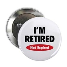 "I'm retired- not expired 2.25"" Button (100 pack)"