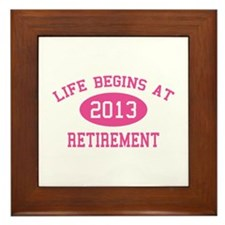 Life begins at 2013 Retirement Framed Tile