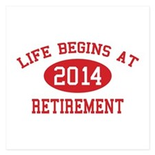Life begins at 2014 Retirement 5.25 x 5.25 Flat Ca