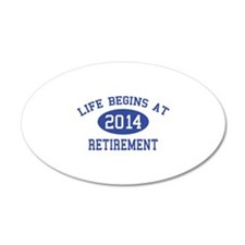 Life begins at 2014 Retirement 22x14 Oval Wall Pee