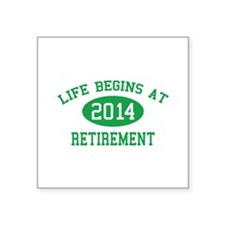 "Life begins at 2014 Retirement Square Sticker 3"" x"