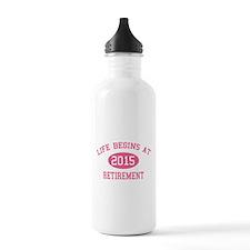 Life begins at 2015 Retirement Water Bottle