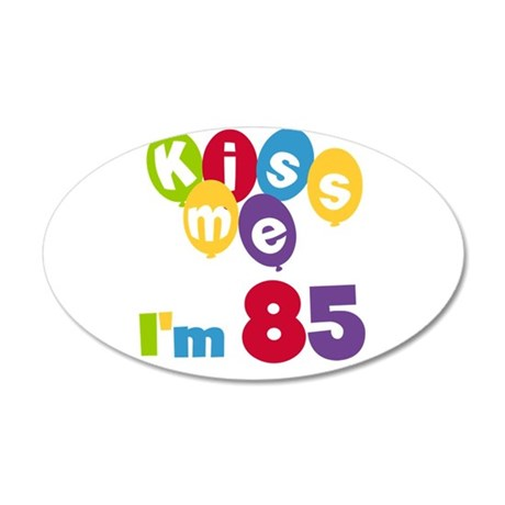 Kiss Me I'm 85 20x12 Oval Wall Decal