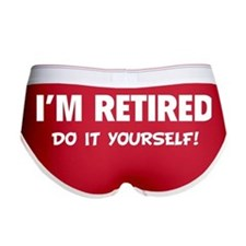 I'm retired - Do it yourself! Women's Boy Brief