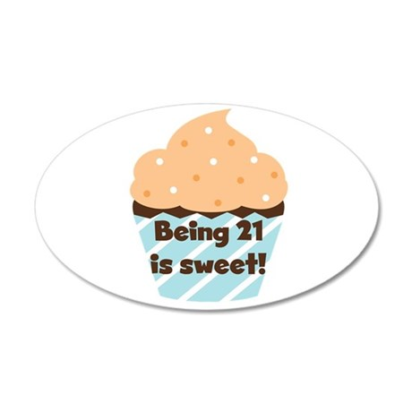 Being 21 is Sweet Birthday 20x12 Oval Wall Decal